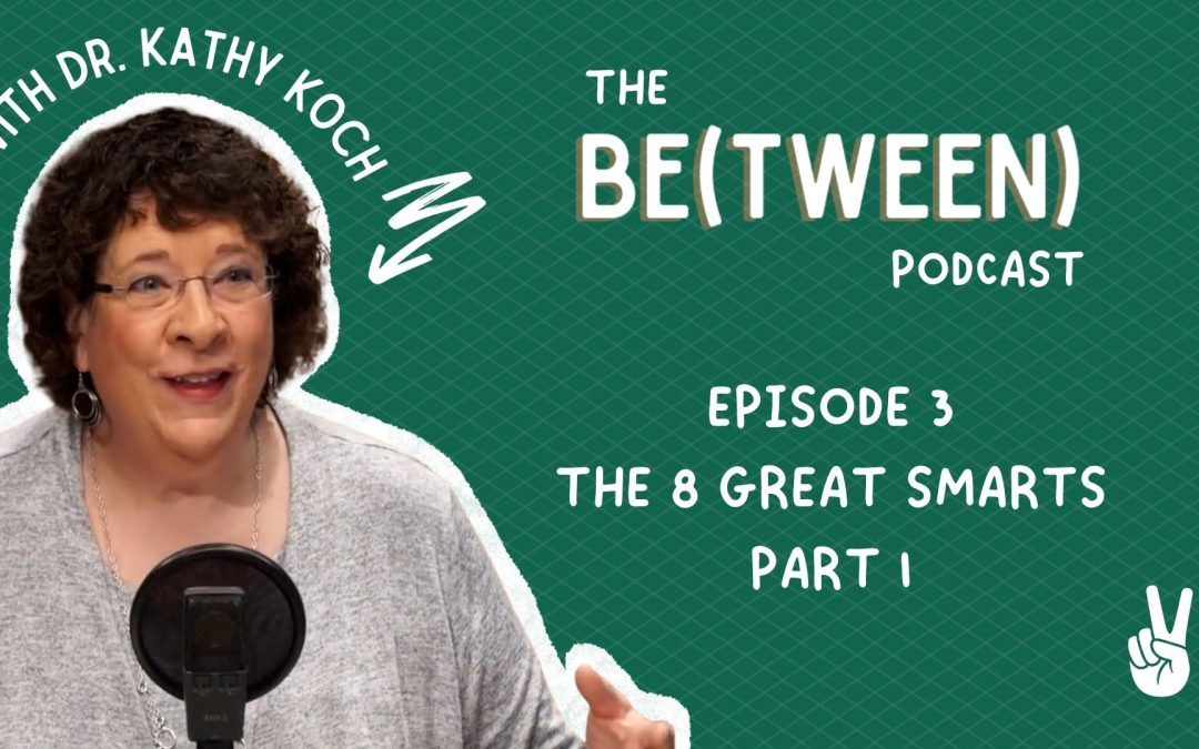 Episode 3: 8 Great Smarts with Dr. Kathy Koch (Part 1)