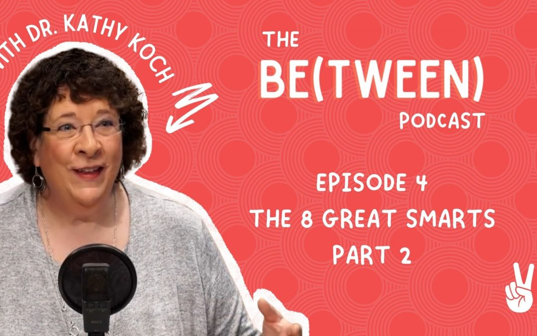 Episode 4: 8 Great Smarts with Dr. Kathy Koch (Part 2)