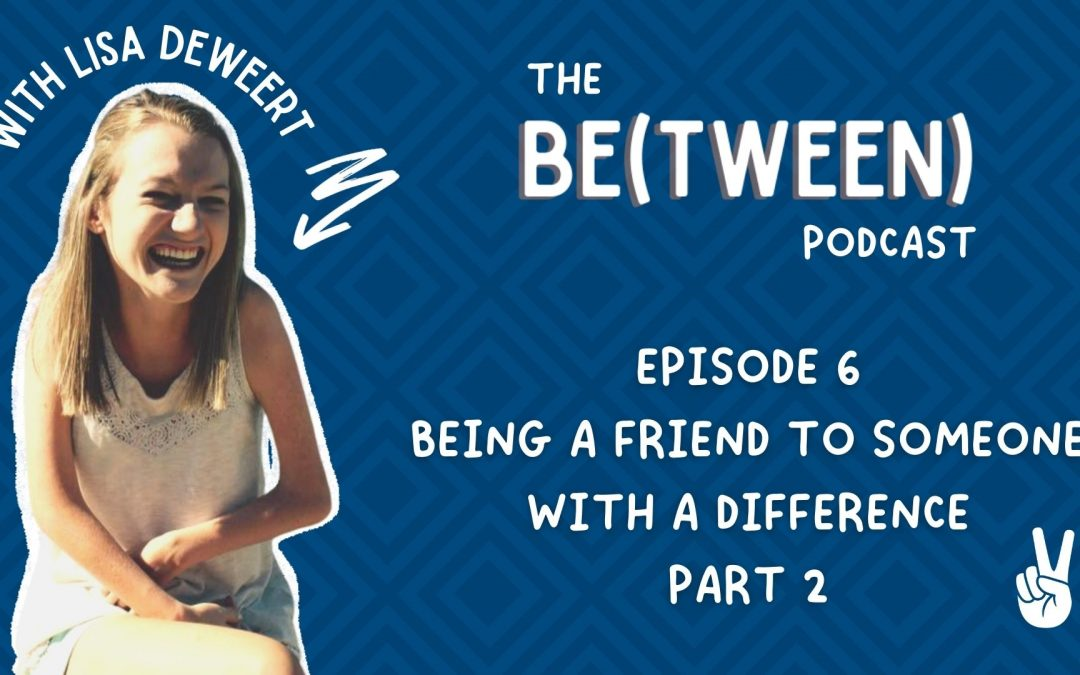Episode 6: Being A Friend to Someone With A Physical Difference