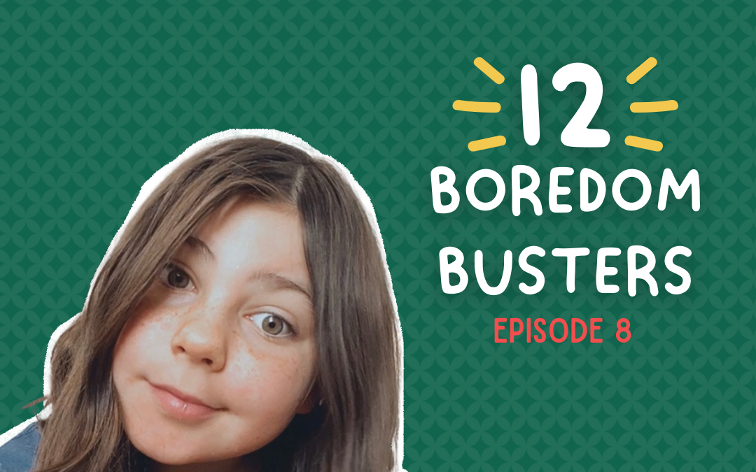 Episode 8: 12 Boredom Busters