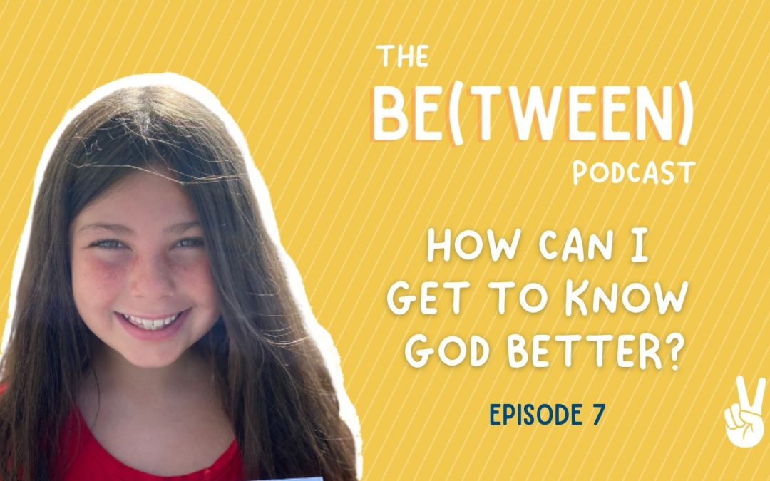 Episode 7: How Can I Get To Know God Better?
